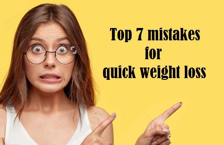 Top 7 mistakes people make for quick weight loss